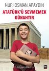 Atatürk'ü Sevmemek Günahtır