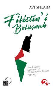 Filistin'i Bölüşmek & Kral Abdullah, Siyonistler ve Filistin'i Taksim Siyaseti: 1921-1951