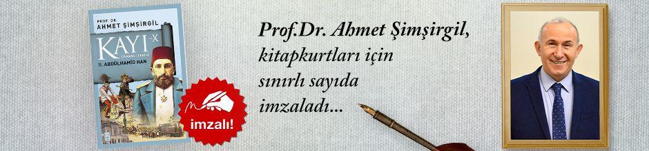Kayı X - II. Abdülhamid Han. Prof.Dr. Ahmet Şimşirgil, Kitapkurtları için Sınırlı Sayıda İmzaladı.