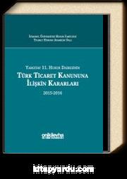 Yargıtay 11. Hukuk Dairesinin Türk Ticaret Kanununa İlişkin Kararları (2015-2016)