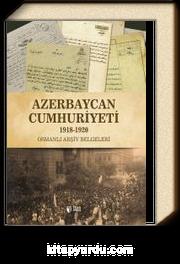 Azerbaycan Cumhuriyeti (1918-1920) & Osmanlı Arşiv Belgeleri