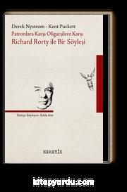 Patronlara Karşı, Oligarşilere Karşı & Richard Rorty ile Bir Söyleşi