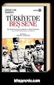 Türkiye'de Beş Sene / Bir Alman Paşasının Çanakkale ve Filistin Hatıraları