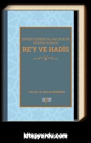 Rey ve Hadis Erken Dönem İslam Hukuk Düşüncesinde