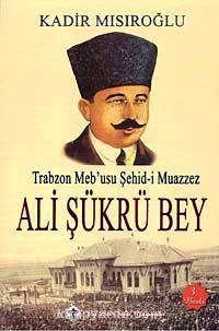 Trabzon Meb'usu Şehid-i Muazzez Ali Şükrü Bey