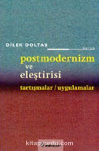 Postmodernizm ve Eleştirisi Tartışmalar/Uygulamalar