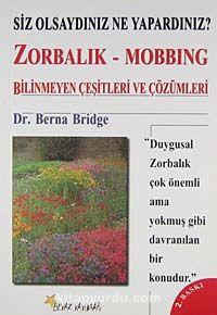 Zorbalık - Mobbing: Bilinmeyen Çeşitleri ve Çözümleri - Berna Bridge pdf epub