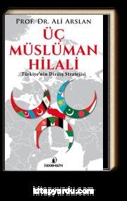 Üç Müslüman Hilali & Türkiye'nin Diriliş Stratejisi