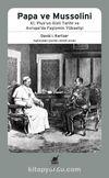 Papa ve Mussolini & XI. Pius'un Gizli Tarihi ve  Avrupa'da Faşizmin Yükselişi