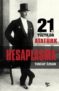 Hesaplaşma21. Yüzyılda Atatürk - Tuncay Özkan pdf epub