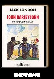 John Barleycorn / Bir Alkoliğin Anıları