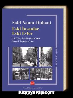 Eski İnsanlar Eski Evler & 19.Yüzyılda Beyoğlu'nun Sosyal Topoğrafyası