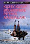 Kuzey Kutup Bölgesinde Petrol Aramaları / Bilimsel Serüvenler