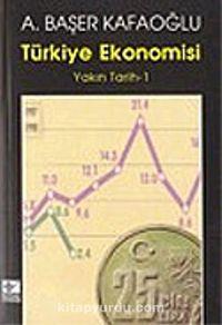 Türkiye Ekonomisi / Yakın Tarih - 1 - Arslan Başer Kafaoğlu pdf epub