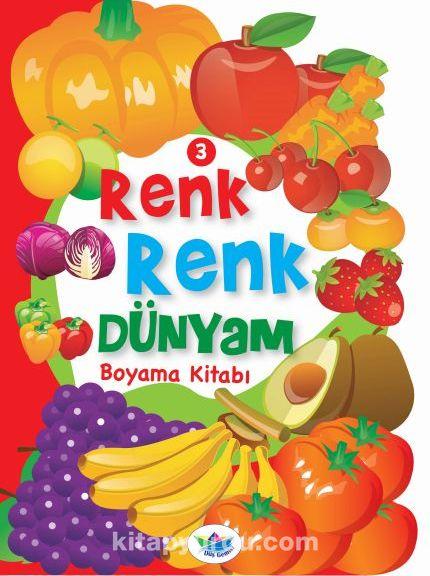 Renk Renk Dünyam Boyama Kitabı 3 Meyveler Ve Sebzeler Kollektif
