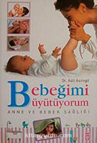 Bebeğimi Büyütüyorum Anne ve Bebek Sağlığı / Dr. Adil Asımgil - Dr. Adil Asımgil pdf epub