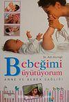 Bebeğimi Büyütüyorum Anne ve Bebek Sağlığı / Dr. Adil Asımgil