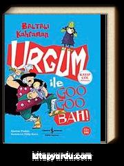 Baltalı Kahraman Urgum ile Goo Goo Bah!