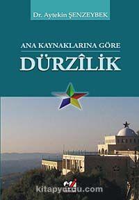 Ana Kaynaklarına Göre Dürzilik - Dr. Aytekin Şenzeybek pdf epub