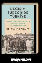 Değişim Sürecinde Türkiye & Osmanlı'dan Cumhuriyet'e Sosyo-Ekonomik Bir Değerlendirme