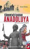 Türkmenistandan Anadoluya Örf Adet ve Halk İnançları