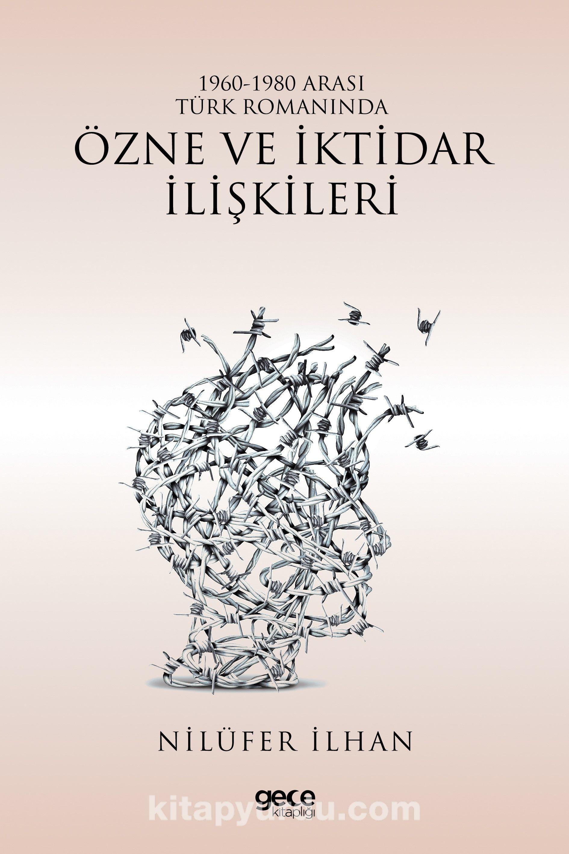 1960-1980 Arası Türk Romanında Özne ve İktidar İlişkileri - Nilüfer İlhan pdf epub