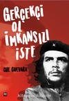 Che/Gerçekçi Ol İmkansızı İste