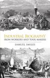 Industrial Biography & Iron Workers and Tool Makers