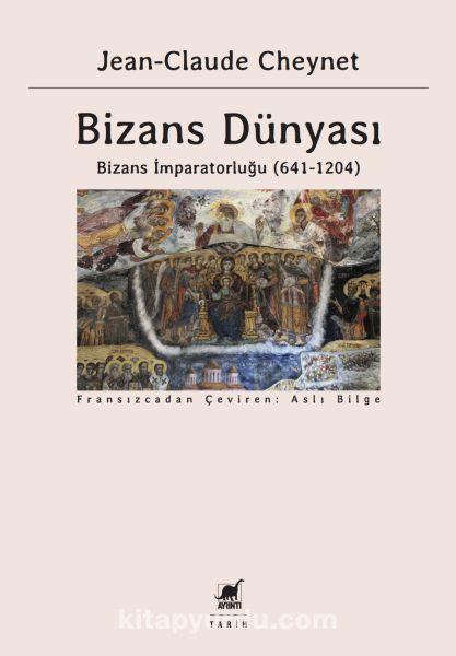 Bizans Dünyası 2Bizans İmparatorluğu (641-1204)
