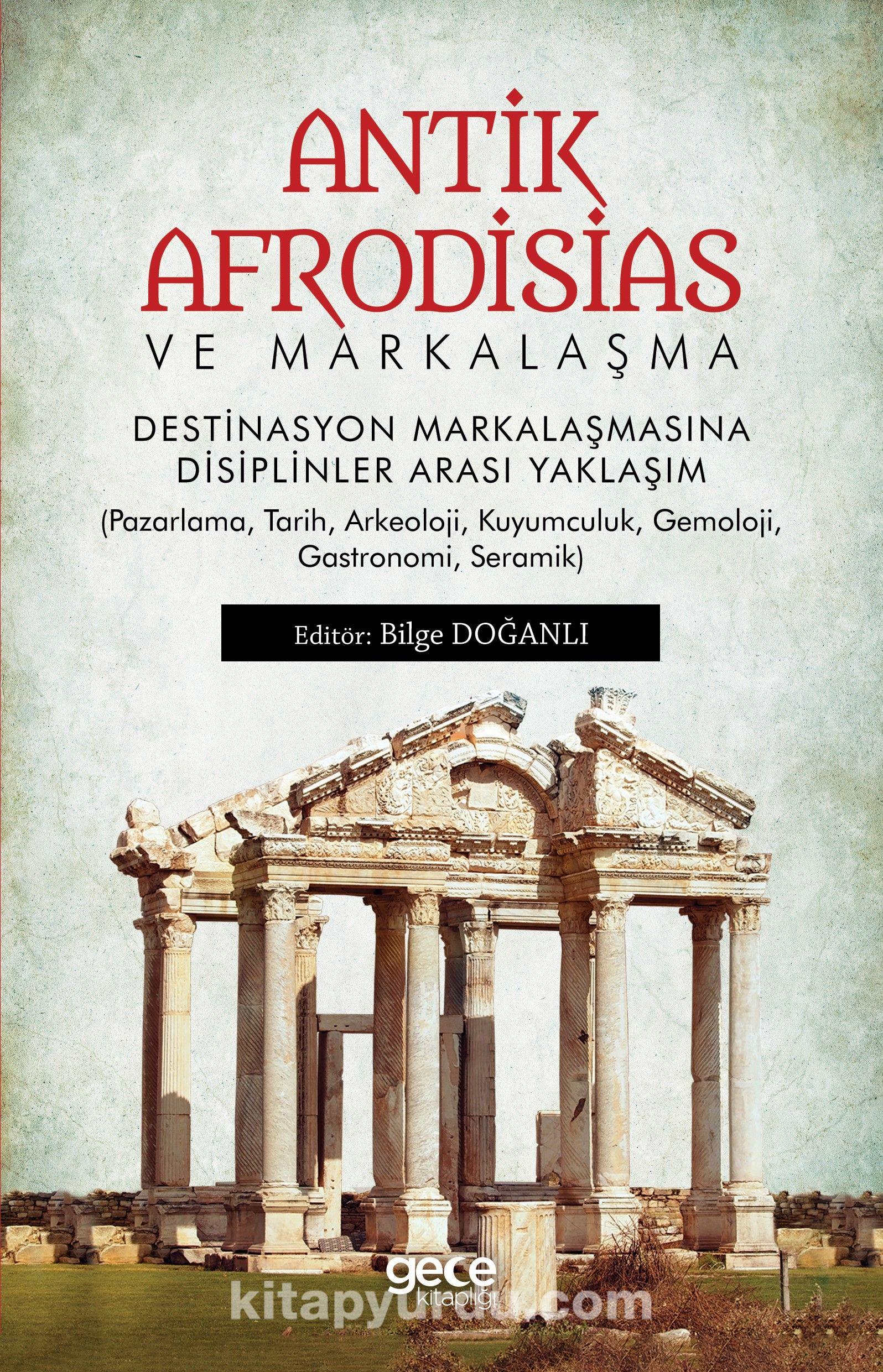Antik Afrodisias ve MarkalaşmaDestinasyon Markalaşmasına Disiplinler Arası Yaklaşım