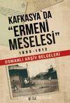 Kafkasya'da Ermeni Meselesi 1895-1912 & Osmanlı Arşiv Belgeleri
