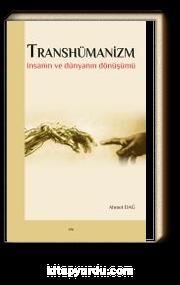 Transhümanizm & İnsanın ve Dünyanın Dönüşümü