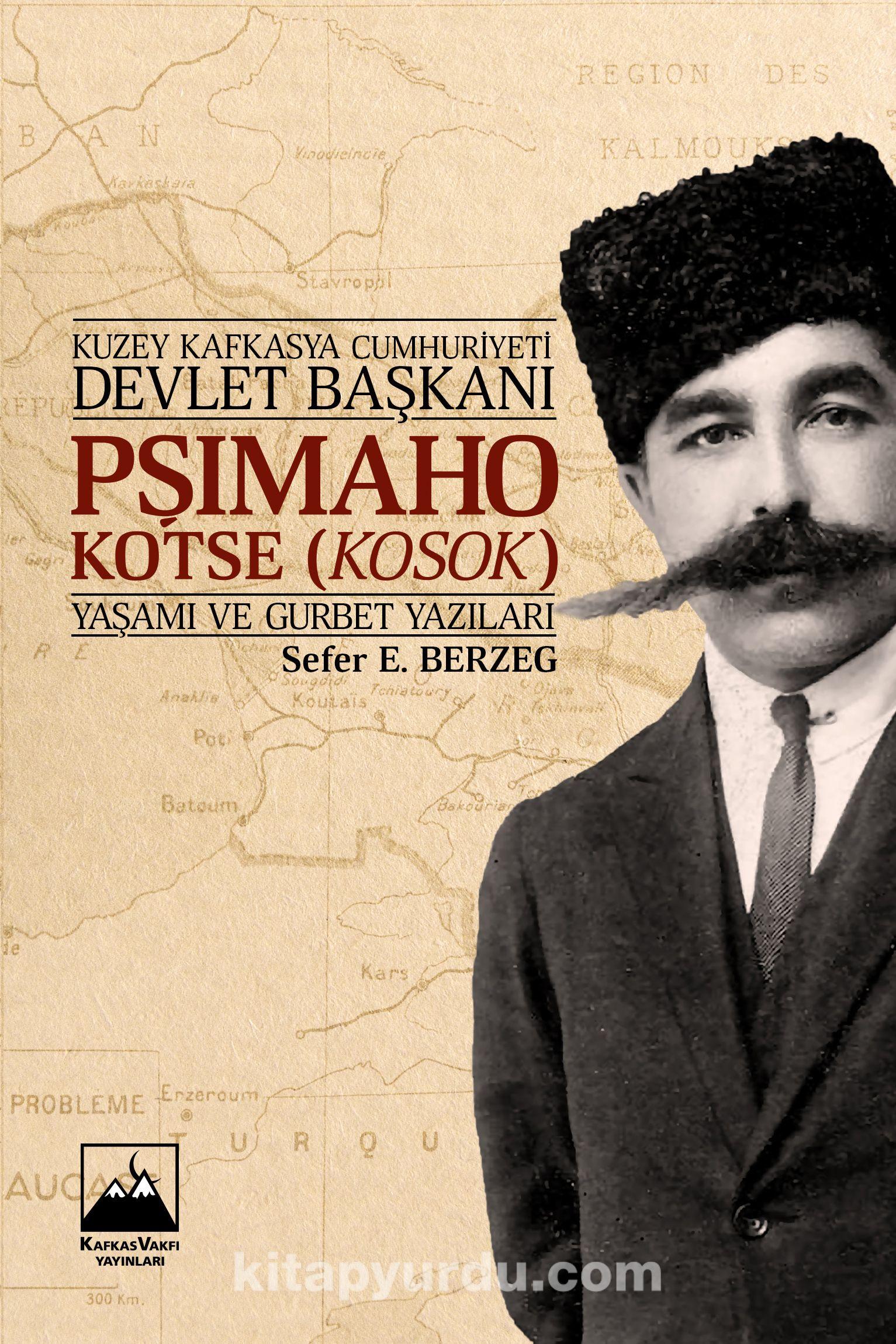 Kuzey Kafkasya Cumhuriyeti Devlet Başkanı Pşimaho Kotse (Kosok) Yaşamı ve Gurbet Yazıları - Sefer E. Berzeg pdf epub