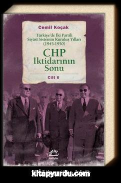 CHP İktidarının Sonu & Türkiye'de İki Partili Siyasi Sistemin Kuruluş Yılları (1945-1950) Cilt 6