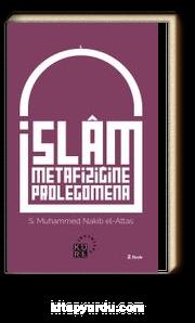 İslam Metafiziğine Prolegomena İslam'ın Dünya Görüşünün Asli Unsurlarına Dair Bir Açıklama