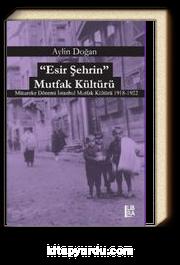 Esir Şehrin Mutfak Kültürü & Mütareke Dönemi İstanbul Mutfak Kültürü 1918-1922