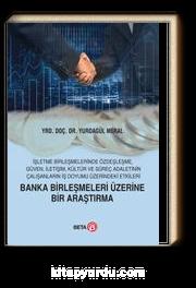 Banka Birleşmeleri Üzerine Bir Araştırma