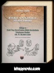 Eski Anadolu Siyasi Tarihi Kitap 1: Eski Taş Devri'nden Hitit Devletinin Yıkılışına Kadar (M. Ö. 60.000 -1180)