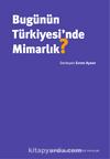 Bugünün Türkiyesi'nde Mimarlık?