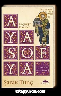 Geçmişin Kehaneti Ayasofya İstanbul'un Antik Gizemi