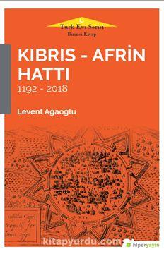 Kıbrıs - Afrin Hattı (1192-2018)