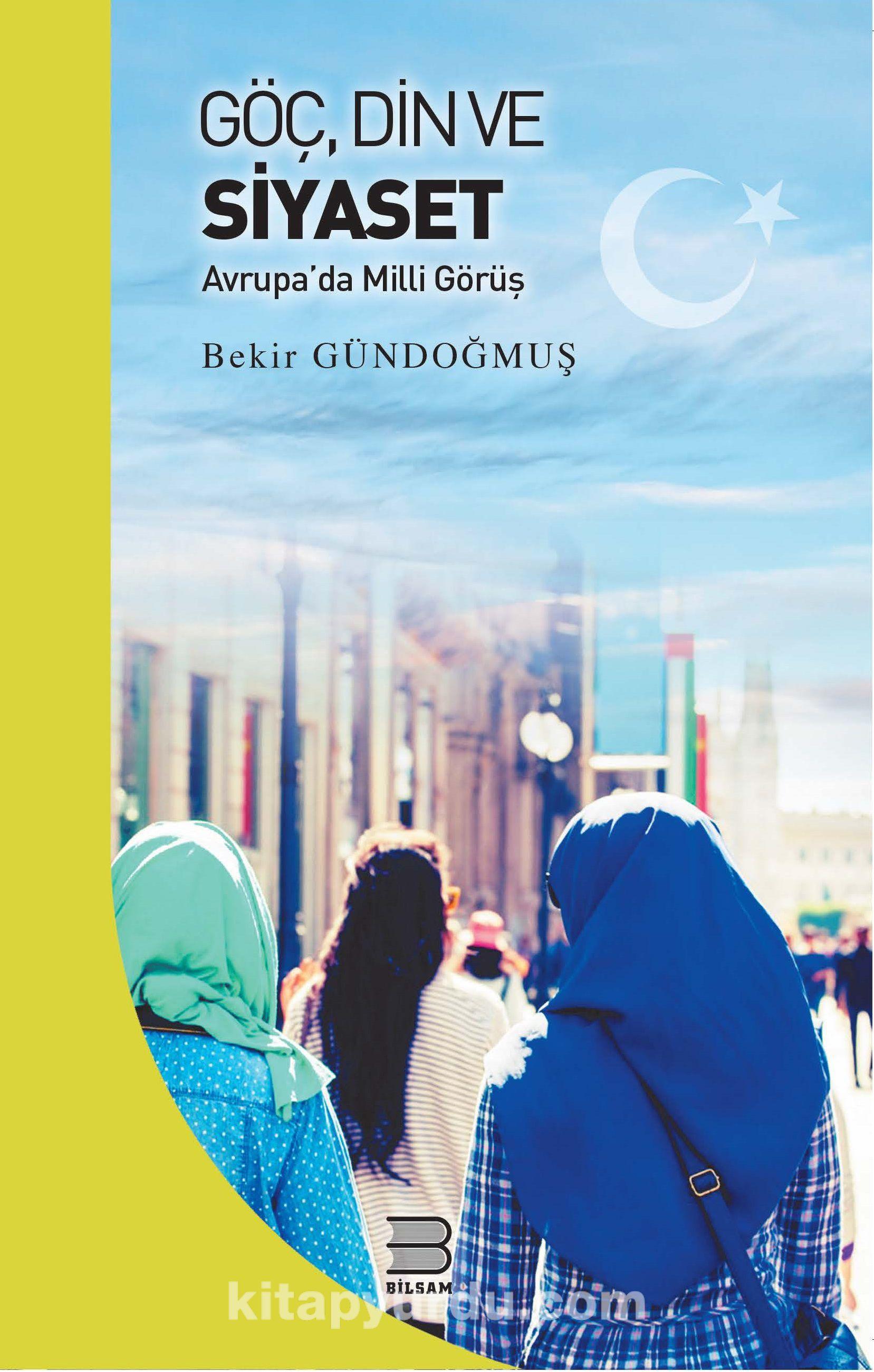 Göç, Din ve SiyasetAvrupa'da Milli Görüş - Bekir Gündoğmuş pdf epub