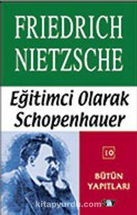 Eğitimci Olarak Schopenhauer - Friedrich Nietzsche pdf epub
