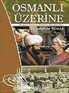 Osmanlı Üzerine & Senaryo, Düşünce, Çelişki ve Karalamalar