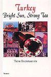Turkey / Bright Sun, Strong Tea