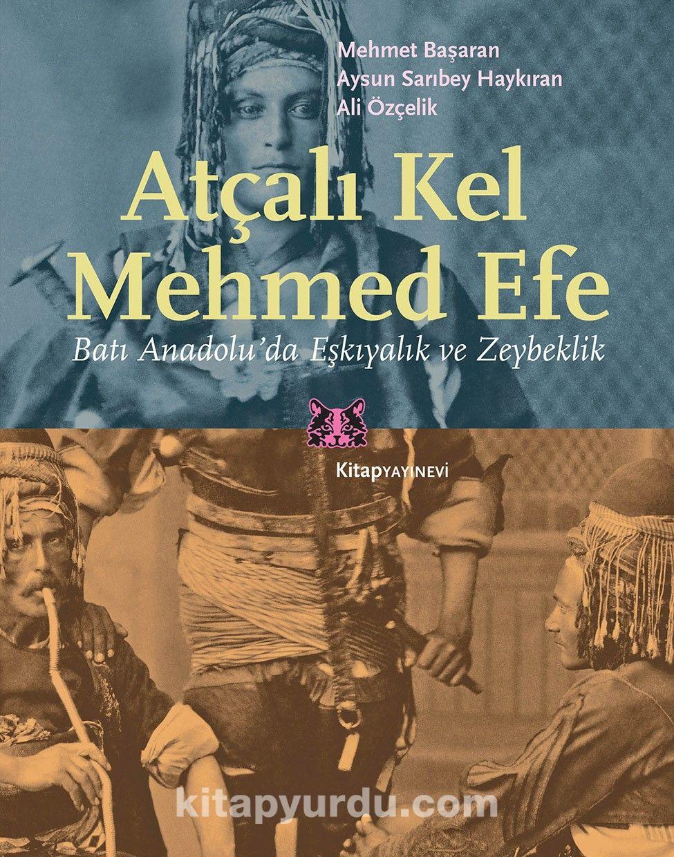 Atçalı Kel Mehmed EfeBatı Anadolu'da Eşkıyalık ve Zeybeklik - Mehmet Başaran pdf epub