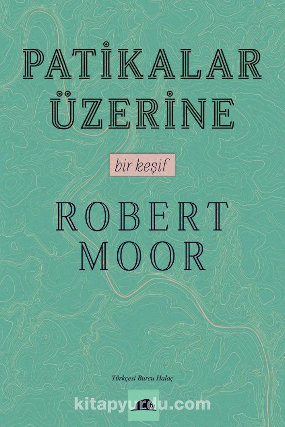 Patikalar Üzerine, Bir Keşif - Robert Moor pdf epub