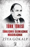 Türk Töresi & Türkleşmek İslamlaşmak Muasırlaşmak