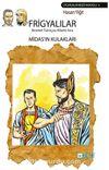 Frigyalılar Bereket Tanrıçası Kibele Ana & Midas'ın Kulakları