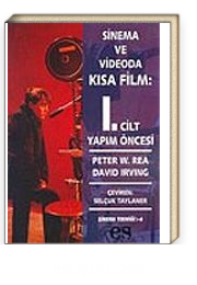 Sinema ve Videoda Kısa Film: 1. Cilt Yapım Öncesi